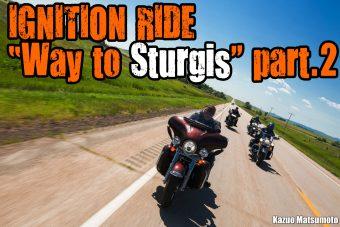 """【続・スタージスへの道】IGNITION RIDE """"Way to Sturgis"""" part.2"""