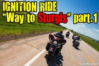 """【スタージスへの道】IGNITION RIDE """"Way to Sturgis""""  part.1"""